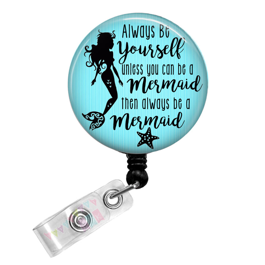 Always Be YOURSELF Unless You Can Be A MERMAID - Brite Blue - Button Badge Reel - Retractable ID Holder